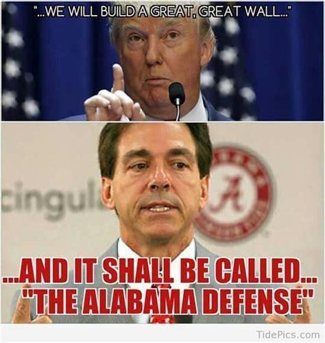 Alabama Auburn Memes - we will build a great wall roll tide and alabama