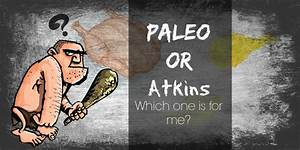Atkins Diet Or The Paleo Diet  Which One Is For Me