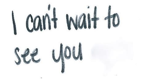 Cant Wait To See You Quotes