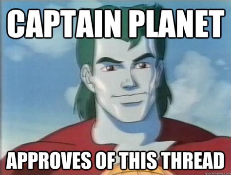 Captain Planet Meme - captain planet memes quickmeme