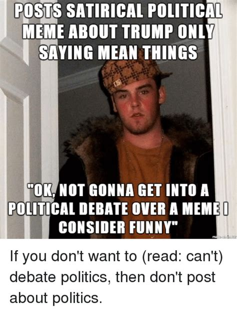 Post Meme - posts satirical political meme about trump only saying mean things not gonna get into a