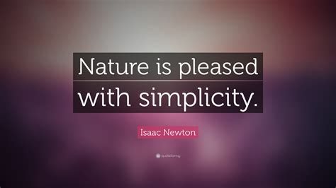 """Isaac Newton Quote """"nature Is Pleased With Simplicity. Mothers Day Quotes On Facebook. Dr Seuss Quotes Kindergarten. Jealous Heartbreak Quotes. Winnie The Pooh Quotes You Must Always Remember. Funniest Friday Quotes Ever. Morning Prayer Quotes From The Bible. Country Lyric Quotes 2014. Strong Brother Quotes"""