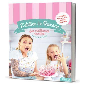 recettes de cuisine gratuite l atelier de roxane les meilleures recettes cartonné roxane achat livre achat prix fnac