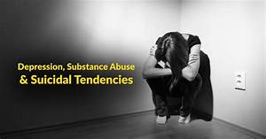 Depression  U0026 Substance Abuse   Suicidal Tendencies