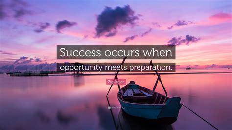 zig ziglar quote success occurs  opportunity meets