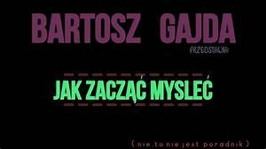 Bartosz Gajda - Jak Zacz U0104 U0106 My U015ale U0106