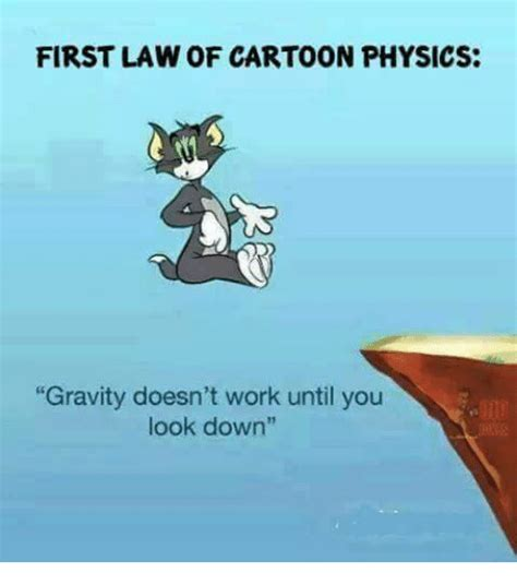 Funny Physics Memes - first law of cartoon physics gravity doesn t work until you look down funny meme on sizzle