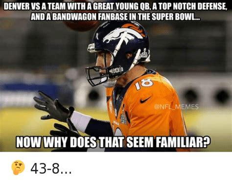 Denver Broncos Memes - denver vs a team with a great young qb a top notch defence and a bandwagon fanbase in the super