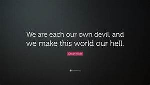 "Oscar Wilde Quote: ""We are each our own devil, and we make ..."
