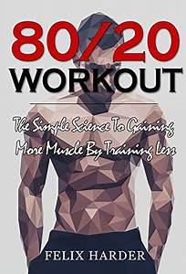 Descargar Workout  80  20 Workout  The Simple Science To Gaining More Muscle By Training Less