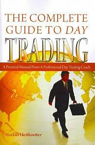 The Complete Guide To Day Trading   A Practical Manual