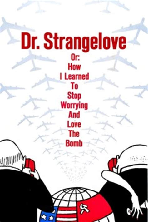 dr strangelove    learned  stop worrying