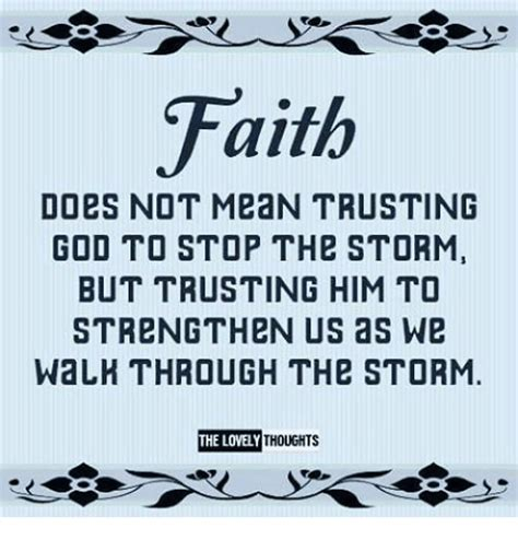 Faith Meme - faith does not mean trusting god to stop thb storm but trusting him to strengthen us as we