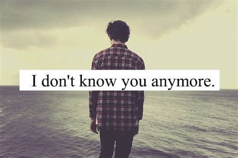 I Don Know You Anymore Quotes