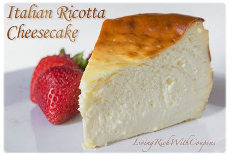 easy ricotta cheese dessert recipes italian ricotta cheesecake recipe easy to make and delicious living rich with coupons 174