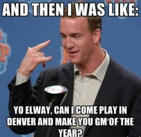 Manning Memes - truth peyton manning and then i was like idc just come to denver i love you lol p my