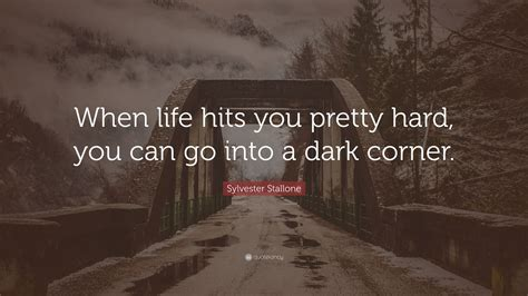 "I told you it's the uglying up years. Sylvester Stallone Quote: ""When life hits you pretty hard, you can go into a dark corner."" (10 ..."