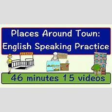 Places Around Town  English Speaking Practice  Esl  Efl Youtube