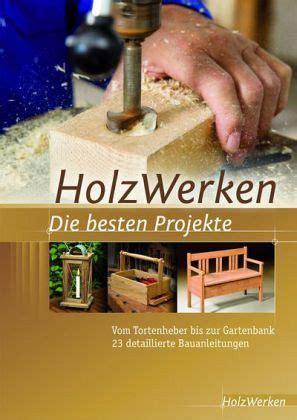 Projektbuch Holzwerken Die Besten Projekte  Buch Buecherde