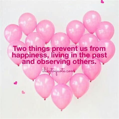 Two Things Prevent Us From Happiness, Living In The Past And Observing Others