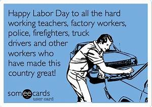 Happy Labor Day to all the hard working teachers, factory ...