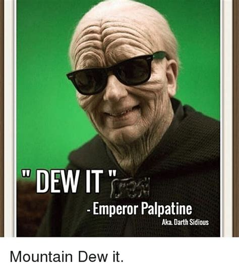 Emperor Palpatine Memes - dew it emperor palpatine aka darth sidious mountain dew it emperor palpatine meme on me me