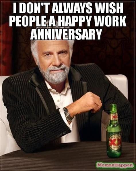 Anniversary Memes - i don39t always wish people a happy work anniversary meme 60080 jpg 476 215 597 humor