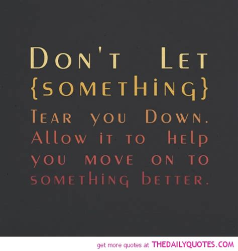 Dont Let Life Get You Down Quotes