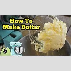 How To Make Real Butter In A Kitchenaid Mixer  Youtube