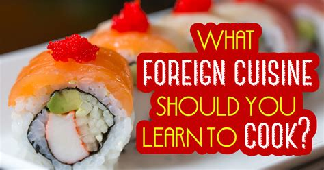 foreign cuisine what foreign cuisine should you learn to cook quiz