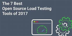 Tools List: The 7 Best Open Source Load Testing Tools of 2017