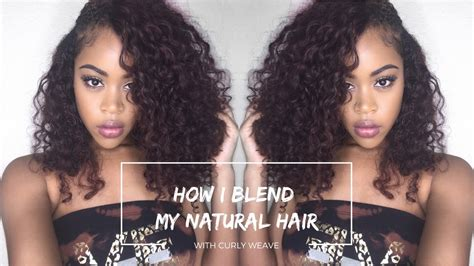 How To Blend Natural Hair With Curly Weave Flawlessly