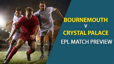 Bournemouth vs Crystal Palace: EPL Game Preview