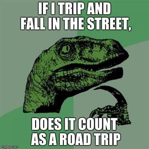 Road Trip Memes - road trip imgflip