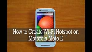 How To Create Wi-fi Hotspot On Motorola Moto E