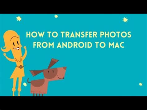 how to transfer from android to android how to transfer photos from android to mac