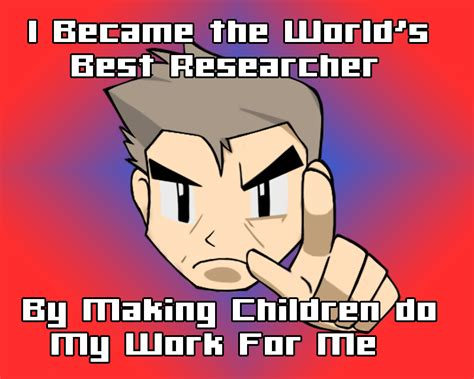 Professor Oak Memes - professor oak meme 04 by pokehihi on deviantart