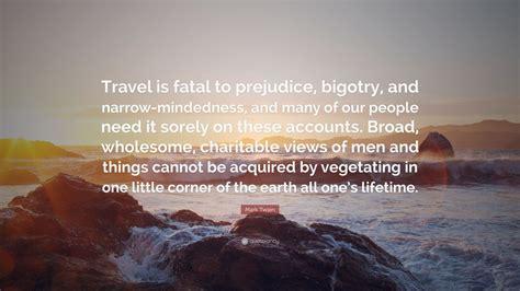 mark twain quote travel  fatal  prejudice bigotry