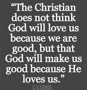 The Christian does not think God will love us because we ...