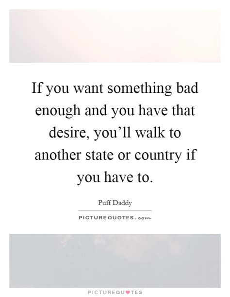 I You Want Something Bad Enough Quotes