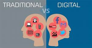 Traditional Marketing vs Digital Marketing – The debate ...