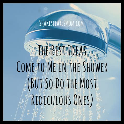 My In The Shower the best ideas come to me in the shower but so do the