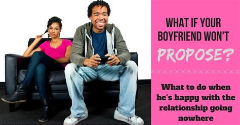 boyfriend wont propose thoughts   relationship