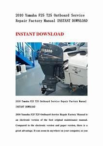 2010 Yamaha F25 T25 Outboard Service Repair Factory Manual