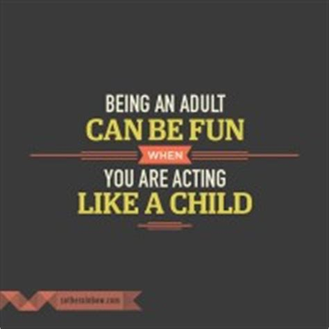 You Act Like A Child Quotes