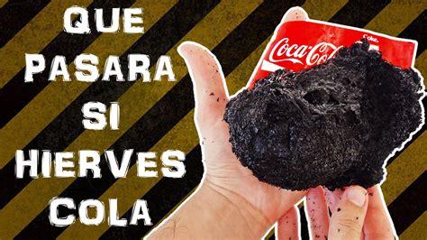 si e coca cola miren lo que pasa cuando hierves la coca cola boil coke