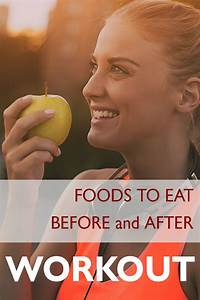 The Best Foods To Eat Before And After Every Workout