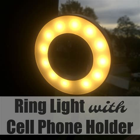 cell phone ring light ring light with cell phone holder the stuff of success