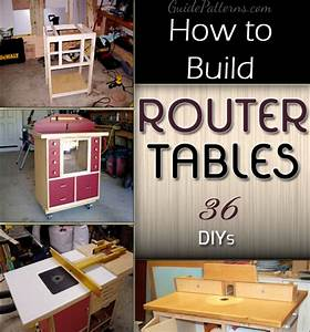 How to Build a Router Table: 36 DIYs Guide Patterns