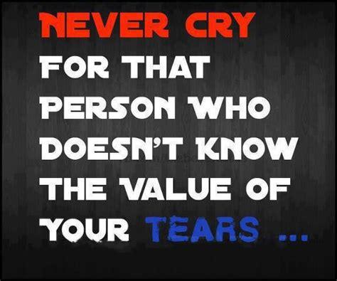 İngilizce Güzel Sözler ,never Cry For That Person Who